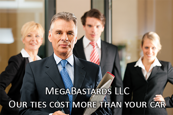 MegaBastards LLC - Our Ties cost more than your car
