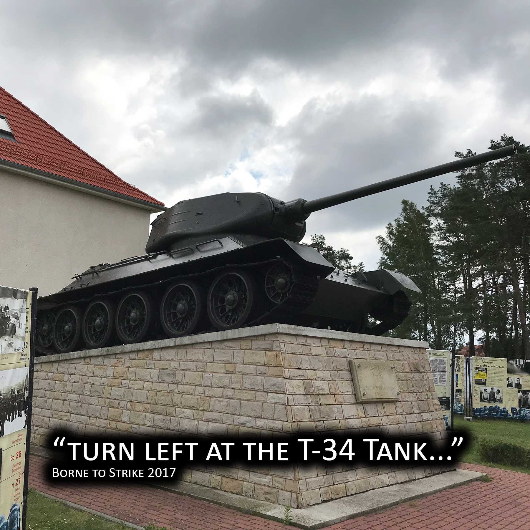 Turn left at the T34 tank...